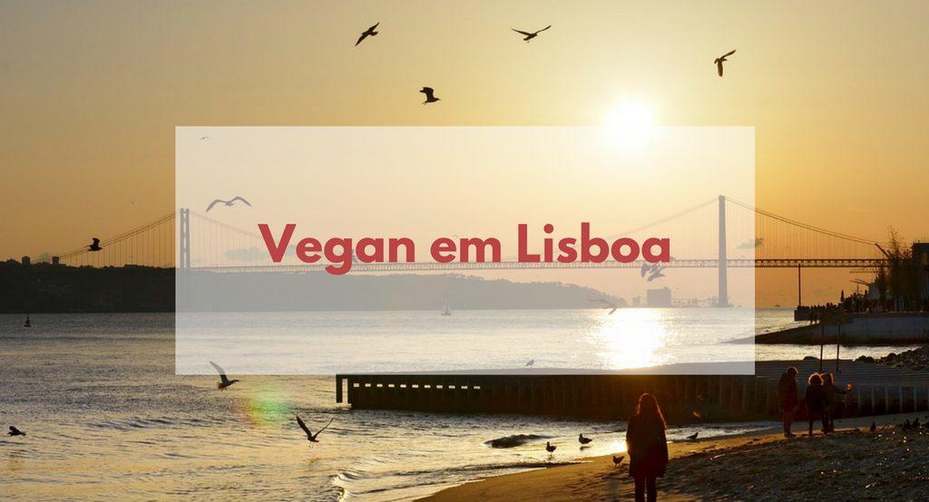 Vegan em Lisboa – Vegan in Lissabon